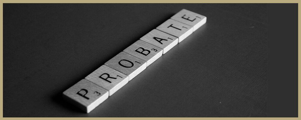 Probate Administration and Estates