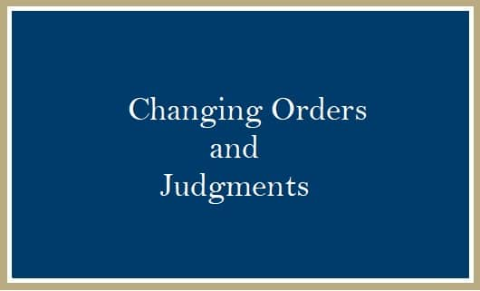 Changing Orders and Judgments