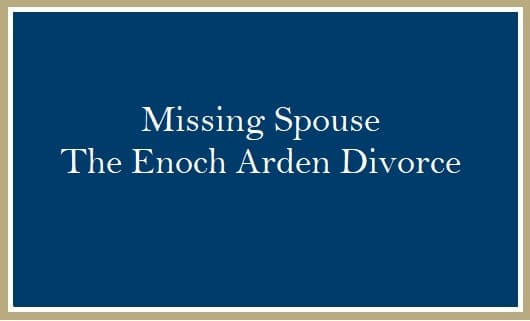 Missing Spouse Enoch Arden Divorce